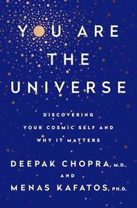 You Are the Universe: Discovering Your Cosmic Self and Why it Matters by Deepak Chopra, MD and Menas Kafatos, PhD