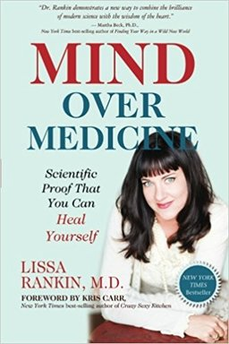 Mind Over Medicine: Scientific Proof That You Can Heal Yourself by Lissa Rankin, M.D.