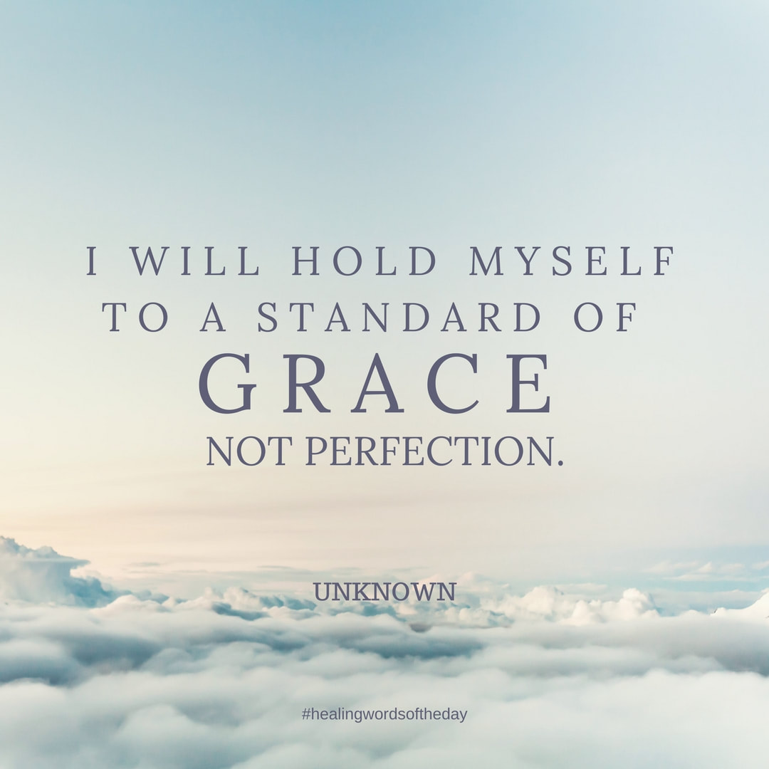 I will hold myself to a standard of grace...