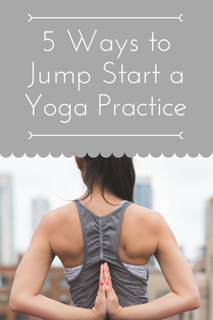 5 Ways to Jump Start a Yoga Practice