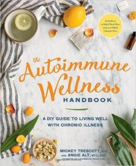 he Autoimmune Wellness Handbook: A DIY Guide to Living Well with Chronic Illness