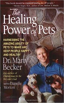 The Healing Power of Pets: Harnessing the Amazing Ability of Pets to Make and Keep People Happy and Healthy by Dr. Marty Becker