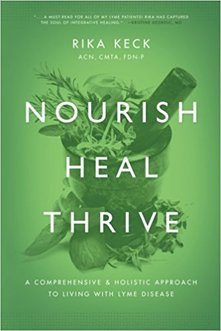 Nourish, Heal, Thrive: A Comprehensive and Holistic Approach to Living with Lyme Disease by Rika Keck