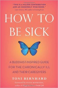 How to Be Sick: A Buddhist-Inspired Guide for the Chronically Ill and Their Caregivers by Sylvia Boorstein